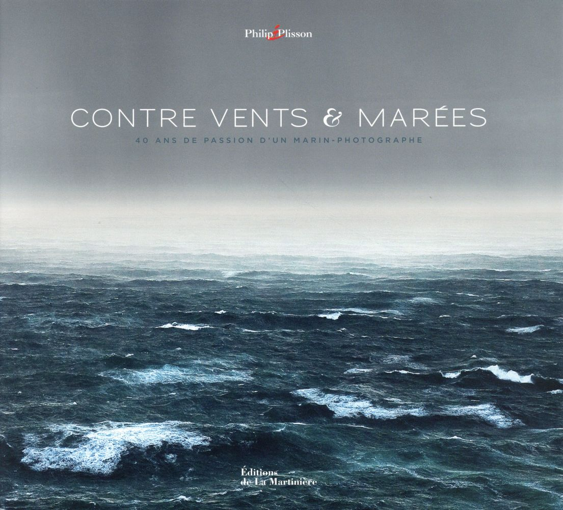 CONTRE VENTS ET MAREES. 40 ANS DE PASSION D'UN MAR